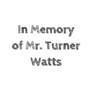 In Memory of Turner Watts